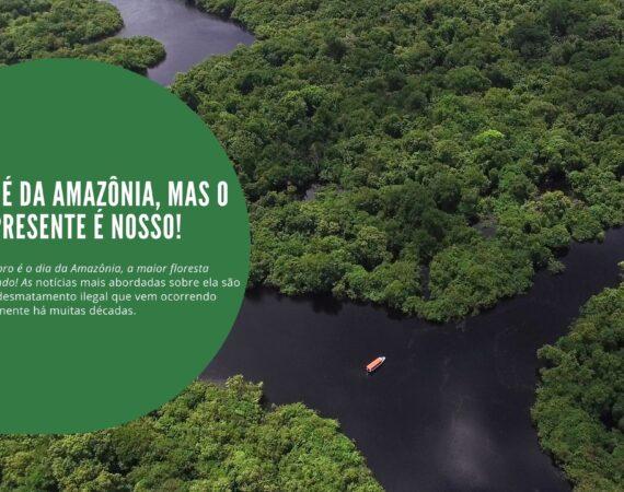 O dia é da Amazônia, mas o presente é nosso!
